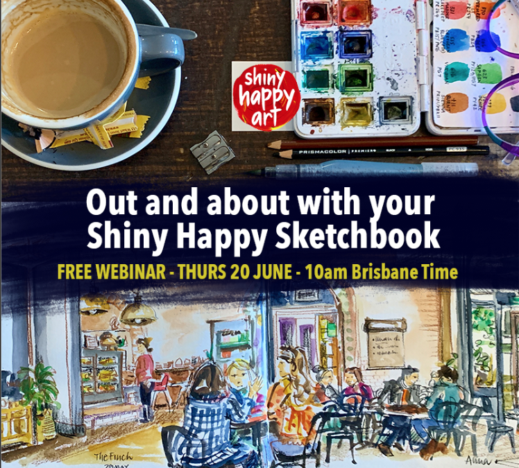 Out and About with your Shiny Happy Sketchbook – FREE WEBINAR 20 June