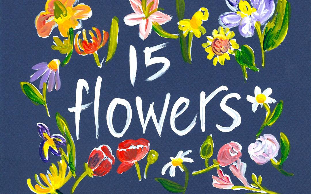 15 Flowers is underway!